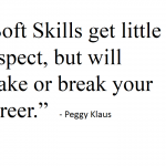 soft skills get little respect, but will make or break your career - Peggy Klaus