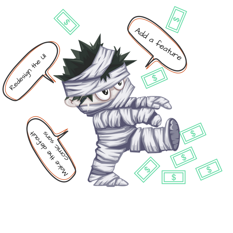 Scope creep - a mummy walking surrounded by speech bubbles of new features, kicking $ as he walks